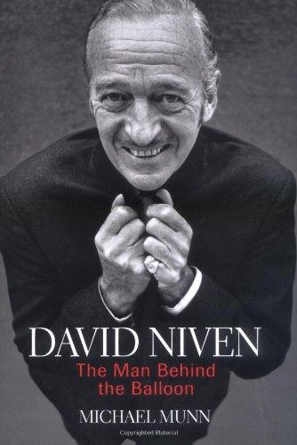 David Niven: The Man Behind the Balloon: Munn, Michael