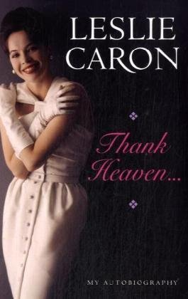 THANK HEAVEN.My Autobiography (SIGNED COPY): CARON, Leslie