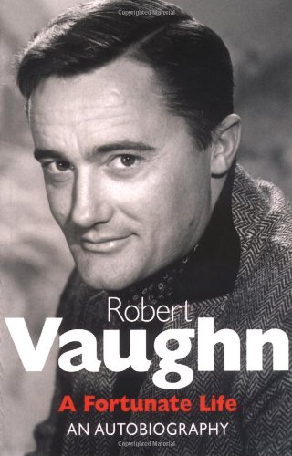 9781906779757: Robert Vaughn: A Fortunate Life: An Autobiography