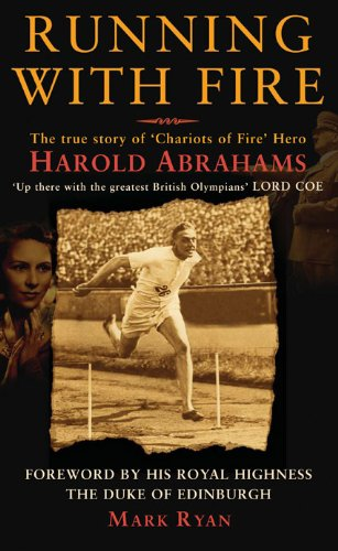 Running with Fire: The True Story of Chariots of Fire Hero Harold Abrahams (1906779929) by Ryan, Mark