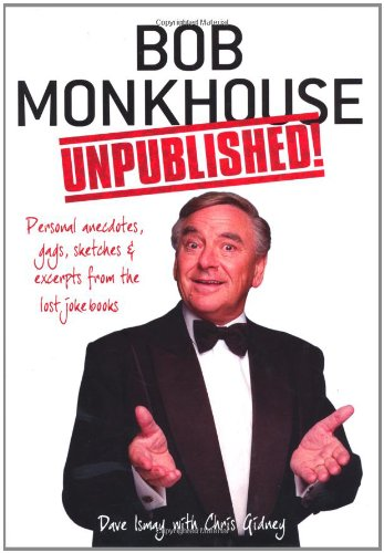 9781906779948: Bob Monkhouse Unpublished!: Personal Anecdotes, Gags, Sketches and Excerpts from the Famous 'Lost' Joke Books. David Ismay with Chris Gidney