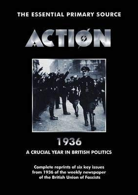 Action: 1936: A Crucial Year in British Politics: Oswald Mosley, Bob Carruthers William Joyce
