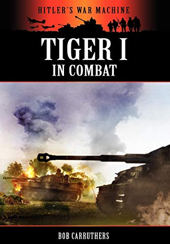 9781906783877: Tiger I in Combat (Hitler's War Machine)