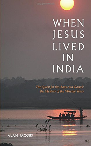 9781906787172: When Jesus Lived in India: The Quest for the Aquarian Gospel, the Mystery of the Missing Years