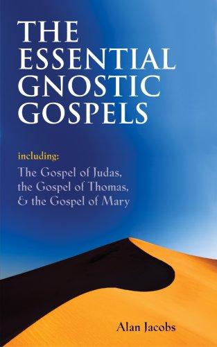 The Essential Gnostic Gospels: Including the Gospel of Judas, the Gospel of Thomas & the Gospel of Mary