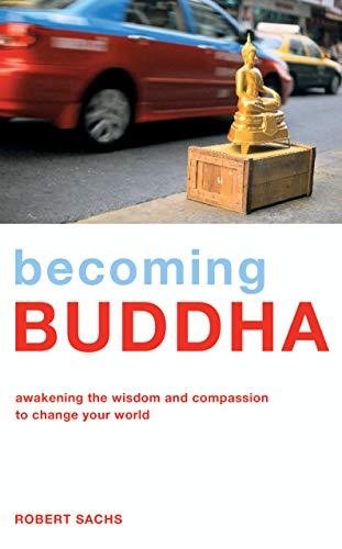 9781906787530: Becoming Buddha: Awakening the Wisdom and Compassion to Change Your World