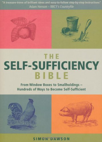 9781906787684: The Self-Sufficiency Bible: Window Boxes to Smallholdings - Hundreds of Ways to Become Self-Sufficient