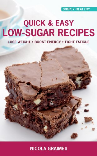 9781906787738: Quick & Easy Low-Sugar Recipes: Lose Weight*Boost Energy*Fight Fatigue (Simply Healthy)