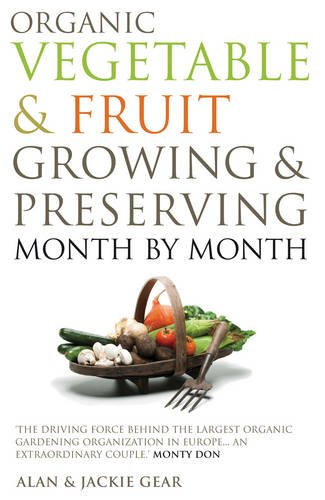 Organic Vegetable & Fruit Growing & Preserving Month by Month: Gear, Alan
