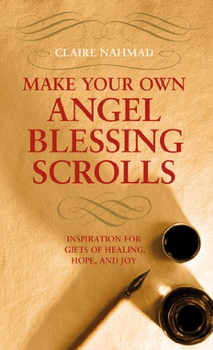 Make Your Own Angel Blessing Scrolls: Inspiration for Gifts of Healing, Hope, and Joy (1906787948) by Claire Nahmad