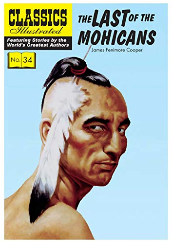 The Last of the Mohicans (Classics Illustrated): James Fenimore Cooper;