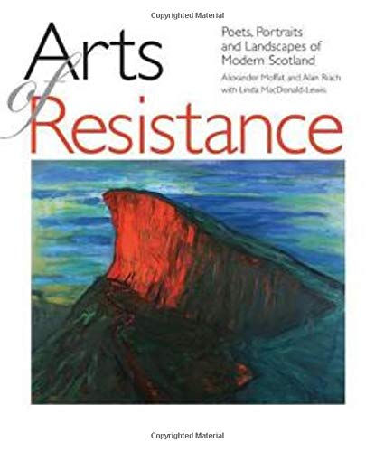 Arts of Resistance: Poets, Portraits and Landscapes: Moffat, Alexander, Riach,