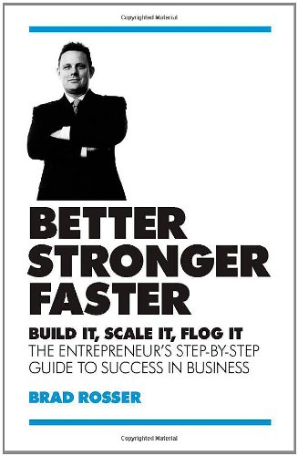 9781906821159: Better, Stronger, Faster: Build it, Scale it, Flog it - The Entrepreneur's Guide to Success in Business