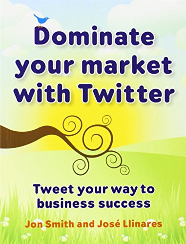 9781906821166: Dominate your market with Twitter: Tweet your way to business success
