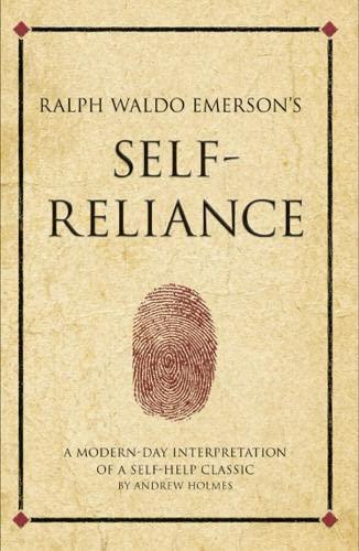 Ralph Waldo Emerson s Self-reliance: A Modern-day: Andrew Holmes