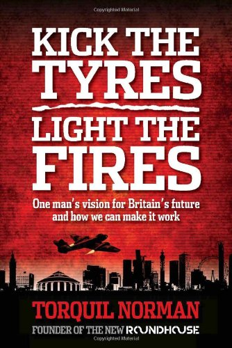 9781906821531: Kick the Tyres, Light the Fires: One Man's Vision for Britain's Future and How We Can Make it Work