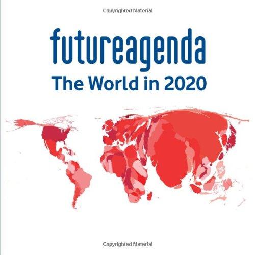Future Agenda: the World in 2020: Jones, Tim; Dewing, Caroline