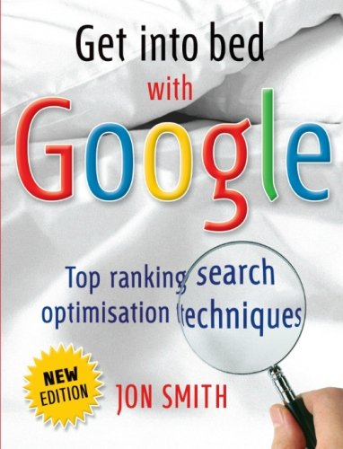 9781906821647: Get into bed with Google: Top ranking search optimisation