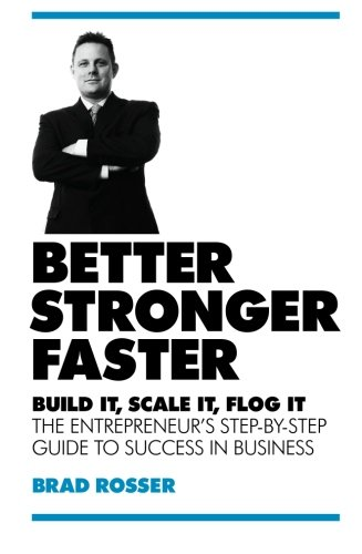 9781906821692: Better, Stronger, Faster: Build it, scale it, flog it - The entrepreneur's guide to success in business