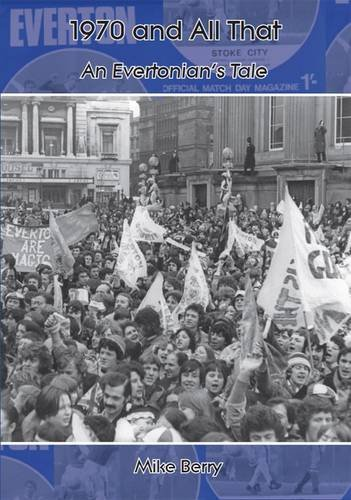 9781906823146: 1970 and All That: An Evertonian's Tale