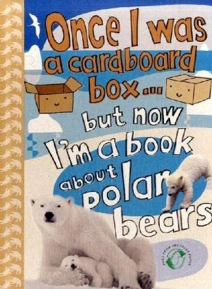 9781906824334: Once I Was a Cardboard Box - But Now I'm a Book About Polar Bears!