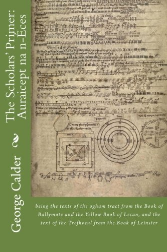 9781906834241: The Scholar's Primer: Auraicept na n-Eces: being the texts of the ogham tract from the Book of Ballymote and the Yellow Book of Lecan, and the text of the Trefhocul from the Book of Leinster