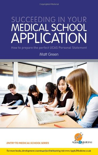 9781906839055: Succceeding in Your Medical School Application: How to prepare the perfect UCAS Personal Statement (Entry to Medical School)
