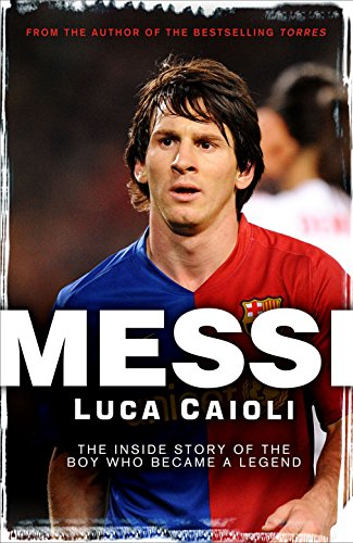 9781906850111: Messi: The Inside Story of the Boy Who Became a Legend