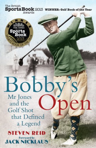 Bobby's Open: Mr. Jones and the Golf Shot That Defined a Legend: Reid, Steven; Nicklaus, Jack