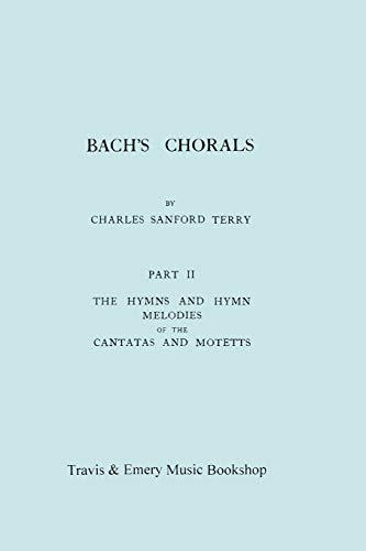 Bachs Chorals. Part 2 - The Hymns and Hymn Melodies of the Cantatas and Motetts. Facsimile of 1917 ...