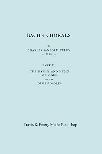 Bach's Chorals Part III The Hymns and Hymn Melodies of the Organ Works. [New copy].