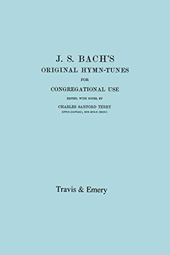J.S.Bach's Original Hymn-Tunes for congregational use. Edited by C.S.Terry.