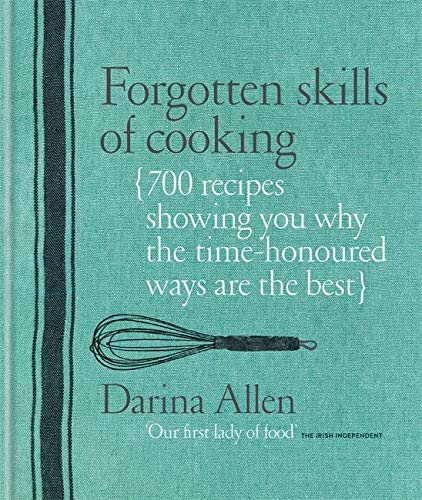 9781906868062: Forgotten Skills of Cooking: The Time-Honored Ways are the Best - Over 700 Recipes Show You Why