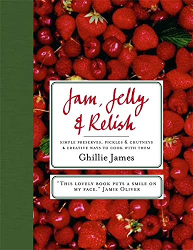 9781906868185: Jam, Jelly & Relish: Simple Preserves, Pickles & Chutneys & Creative Ways to Cook with Them