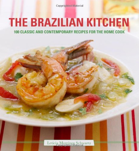 The Brazilian Kitchen: 100 Classic and Creative Recipes for the Home Cook: Leticia Moreinos ...