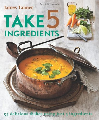9781906868307: Take 5 Ingredients: 95 Delicious Dishes Using Just 5 Ingredients