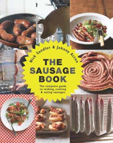 9781906868345: The Sausage Book: The Complete Guide to Making, Cooking & Eating Sausages
