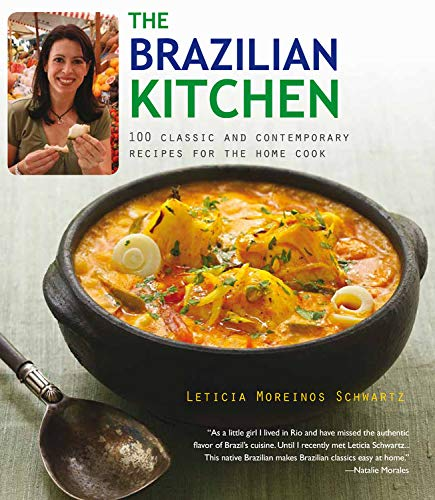 The Brazilian Kitchen: 100 Classic and Creative Recipes for the Home Cook: Schwartz, Leticia ...