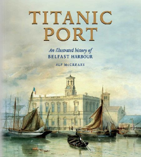 9781906886288: Titanic Port: An Illustrated History of Belfast Harbour