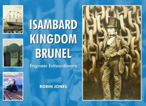 Isambard Kingdom Brunel: Engineer Extraordinaire: Jones, Robin