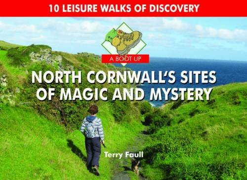 A Boot Up North Cornwall's Sites of Magic and Mystery: Faull, Terry
