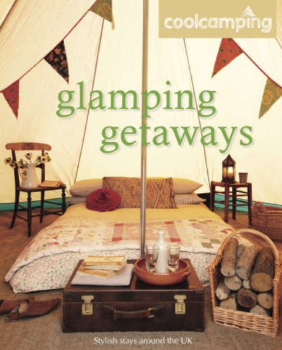 Cool Camping: Glamping Getaways (Cool Camping Guides): Jonathan Knight