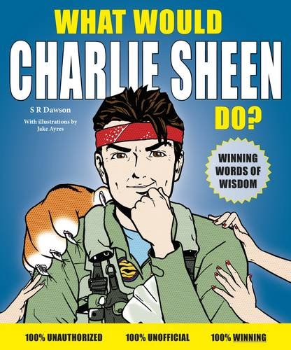 9781906889555: What Would Charlie Sheen Do?