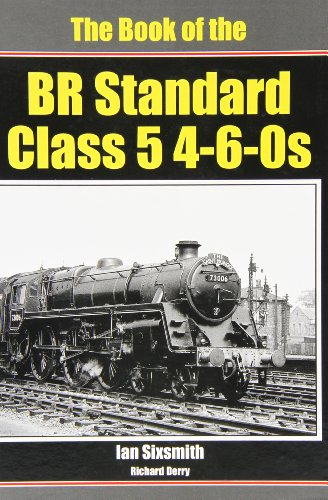 The Book of the BR Standard Class 5 4-6-0s: Sixsmith, Ian; Derry, Richard