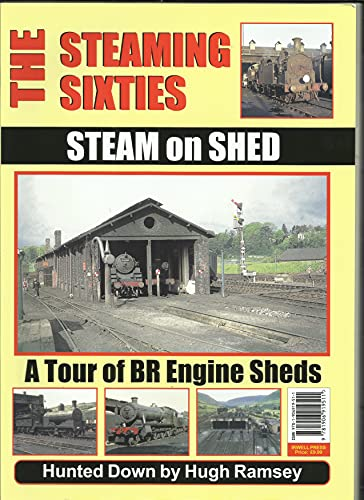 The Steaming Sixties: Steam on Shed: A: Ian Sixsmith