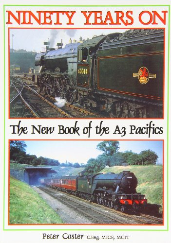 Ninety Years on: The New Book of the A3 Pacifics: Coster, Peter