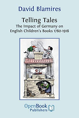 Telling Tales: The Impact of Germany on English Childrens Books 1780-1918: David Blamires