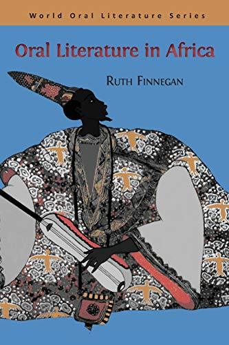Oral Literature in Africa (World Oral Literature) (1906924708) by Ruth Finnegan