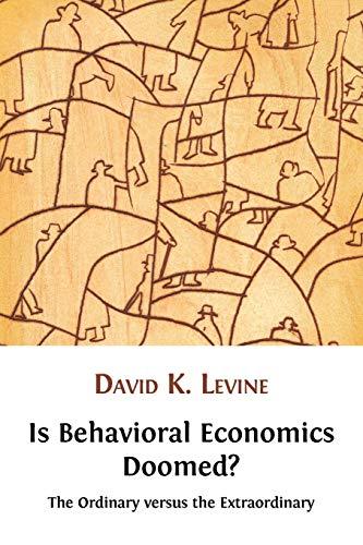 Is Behavioral Economics Doomed? The Ordinary versus the Extraordinary: David K. Levine