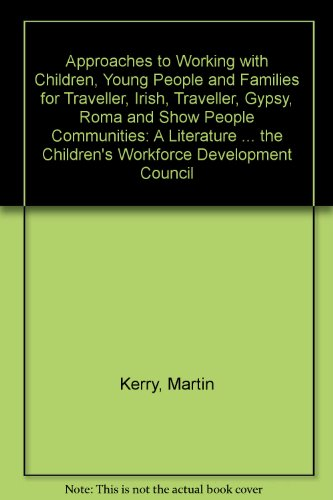 9781906941055: Approaches to Working with Children, Young People and Families for Traveller, Irish, Traveller, Gypsy, Roma and Show People Communities: A Literature the Children's Workforce Development Council
